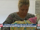 Two sisters give birth an hour apart