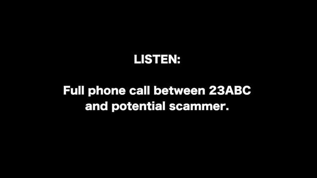 LISTEN IN- Listen to the full call between 23ABC and a potential scammer