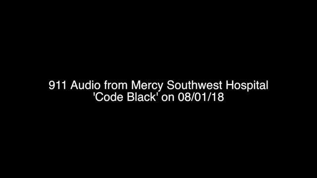 911 Audio from Mercy Southwest Hospital -Code Black- on August 1